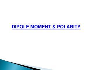 DIPOLE MOMENT & POLARITY