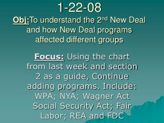 1-22-08 Obj: To understand the 2 nd  New Deal and how New Deal programs affected different groups
