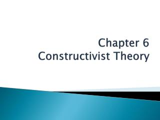 Chapter 6 Constructivist Theory