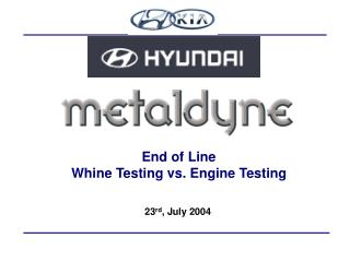 End of Line  Whine Testing vs. Engine Testing