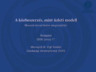A közbeszerzés, mint üzleti modell  Hosszú távon biztos megrendelés Budapest 2009. június 17.