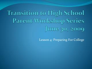 Transition to High School  Parent Workshop Series June 30, 2009