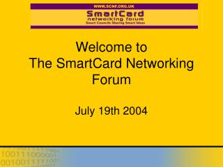Welcome to  The SmartCard Networking Forum July 19th 2004