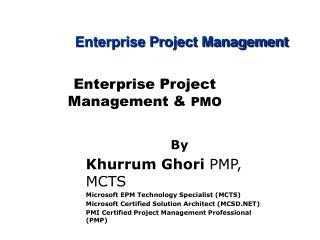 By Khurrum Ghori  PMP, MCTS Microsoft EPM Technology Specialist (MCTS)