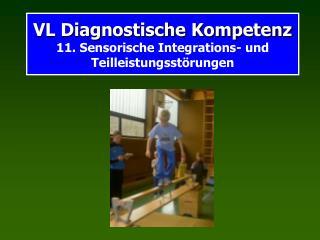 VL Diagnostische Kompetenz 11. Sensorische Integrations- und Teilleistungsstörungen