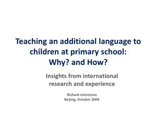 Teaching an additional language to children at primary school:  Why? and How?