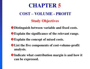 Distinguish between variable and fixed costs. Explain the significance of the relevant range. Explain the concept of mix