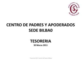 CENTRO DE PADRES Y APODERADOS SEDE BILBA0 TESORERIA  30 Marzo 2011