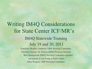 Writing IM4Q Considerations       for State Center ICF/MR's