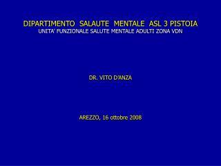 DIPARTIMENTO  SALAUTE  MENTALE  ASL 3 PISTOIA UNITA  FUNZIONALE SALUTE MENTALE ADULTI ZONA VDN       DR. VITO D ANZA