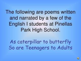 The following are poems written and narrated by a few of the English I students at Pinellas Park High School.  As caterp