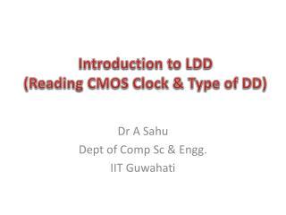 Introduction to LDD (Reading CMOS Clock & Type of DD)