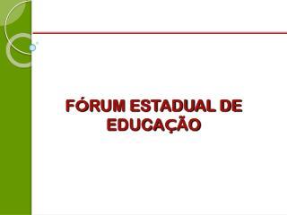 F � RUM ESTADUAL DE EDUCA � �O