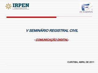 V SEMINÁRIO REGISTRAL CIVIL -  COMUNICAÇÃO DIGITAL -