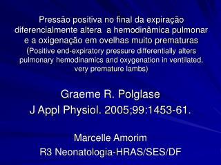 Graeme R. Polglase J Appl Physiol. 2005;99:1453-61.  Marcelle Amorim R3 Neonatologia-HRAS/SES/DF