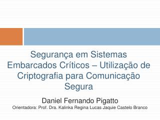 Daniel Fernando  Pigatto Orientadora: Prof. Dra.  Kalinka  Regina Lucas  Jaquie  Castelo Branco