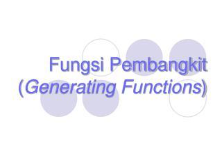 Fungsi Pembangkit ( Generating Functions )