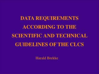 DATA REQUIREMENTS ACCORDING TO THE SCIENTIFIC AND TECHNICAL GUIDELINES OF THE CLCS