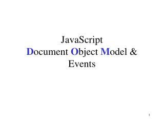 JavaScript D ocument  O bject  M odel & Events