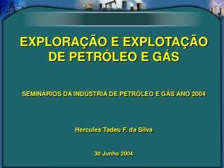 EXPLORAÇÃO E EXPLOTAÇÃO DE PETRÓLEO E GÁS SEMINÁRIOS DA INDÚSTRIA DE PETRÓLEO E GÁS ANO 2004