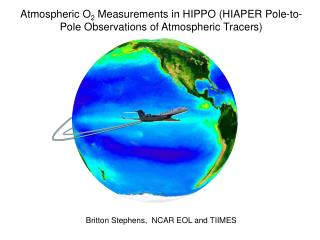 Atmospheric O 2  Measurements in HIPPO (HIAPER Pole-to-Pole Observations of Atmospheric Tracers)