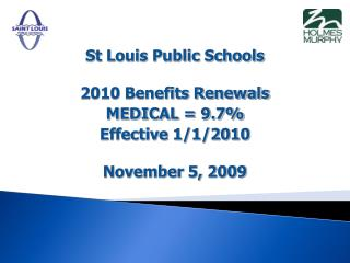 St Louis Public Schools  2010 Benefits Renewals MEDICAL = 9.7%