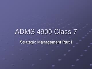 ADMS 4900 Class 7
