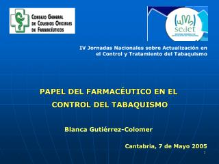PAPEL DEL FARMACÉUTICO EN EL  CONTROL DEL TABAQUISMO Blanca Gutiérrez-Colomer