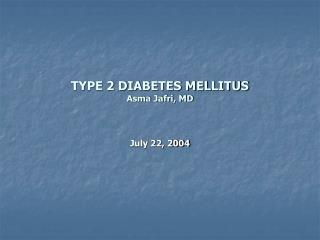 TYPE 2 DIABETES MELLITUS Asma Jafri, MD