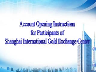 Account Opening Instructions for Participants of Shanghai International Gold Exchange Center