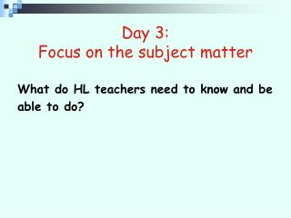 Day 3:  Focus on the subject matter