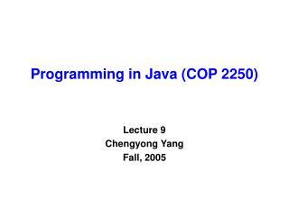 Programming in Java (COP 2250)