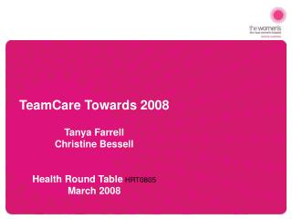 TeamCare Towards 2008 Tanya Farrell  Christine Bessell  Health Round Table  HRT0805 March 2008