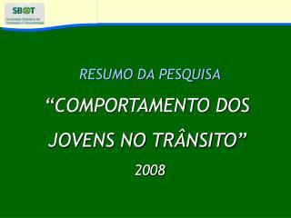 """RESUMO DA PESQUISA """"COMPORTAMENTO DOS  JOVENS NO TRÂNSITO"""" 2008"""