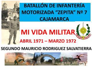 BATALL�N DE INFANTER�A MOTORIZADA �ZEPITA� N� 7 CAJAMARCA