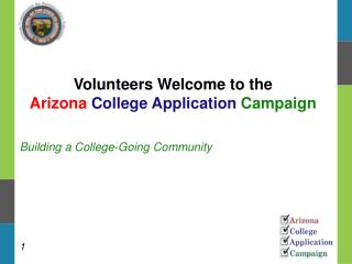 Volunteers Welcome to the  Arizona  College Application  Campaign