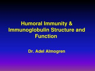 Humoral Immunity & Immunoglobulin Structure and Function