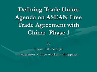 Defining Trade Union Agenda on ASEAN Free Trade Agreement with China:  Phase 1