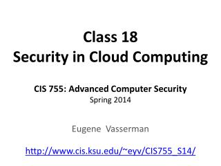 Class 18 Security in Cloud Computing CIS 755: Advanced Computer Security Spring 2014