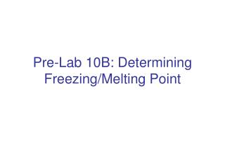 Pre-Lab 10B: Determining Freezing/Melting Point