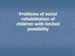 P roblems  of  social rehabilitation  of children  with limited possibility