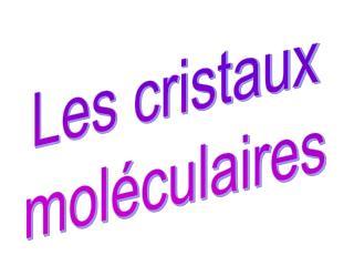 Les cristaux moléculaires