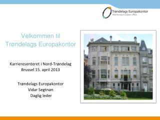 Velkommen til  Trøndelags Europakontor Karrieresenteret i Nord-Trøndelag Brussel  15.  april 2013