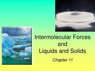 Intermolecular Forces and Liquids and Solids