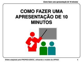 COMO FAZER UMA APRESENTAÇÃO DE 10 MINUTOS