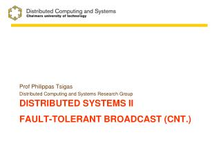 Distributed systems  II Fault-Tolerant  Broadcast ( cnt .)