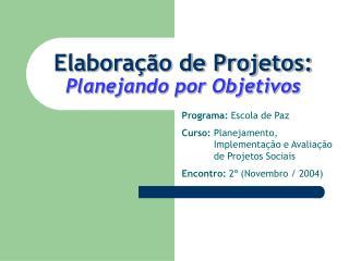 Elaboração de Projetos: Planejando por Objetivos