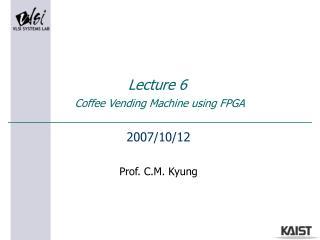 Lecture 6  Coffee Vending Machine using FPGA