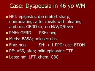 Case: Dyspepsia in 46 yo WM