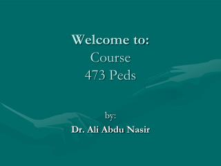 Welcome to: Course 473 Peds